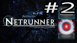 23 Seconds Review – Corp – Netrunner with Willingdone