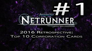 Top 10 Corp Cards of 2016 – Netrunner Year End Retrospective with Willingdone